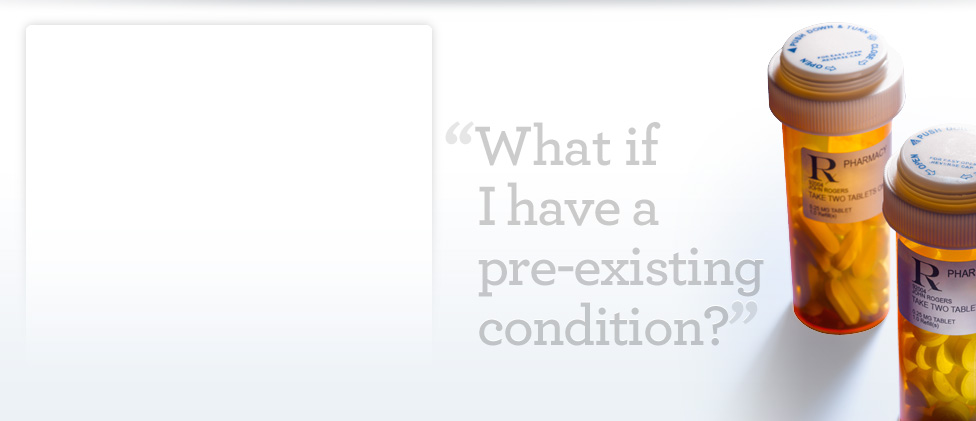 What if I have a pre-existing condition?