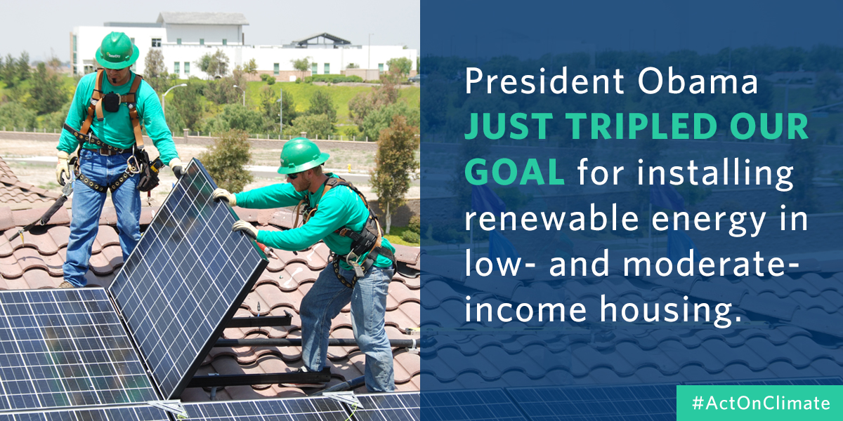President Obama just tripled our goal for installing renewable energy in low and moderate income housing