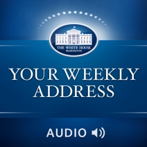 Stay in tune with the President's agenda with his weekly addresses released at the end of every week.